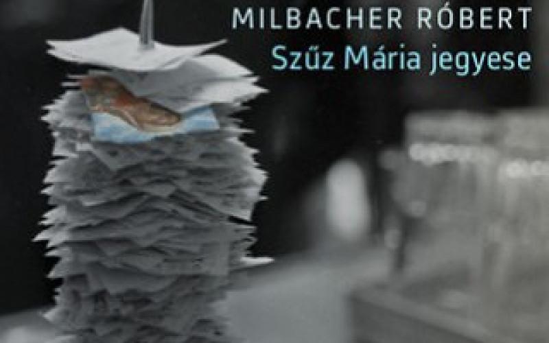 Róbert Milbacher: The Virgin Mary's Fiancé, Magvető, 2016
